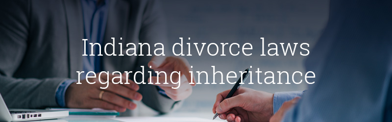 Indiana divorce laws regarding inheritance